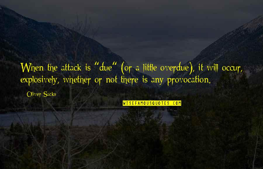 """Oliver Sacks Quotes By Oliver Sacks: When the attack is """"due"""" (or a little"""