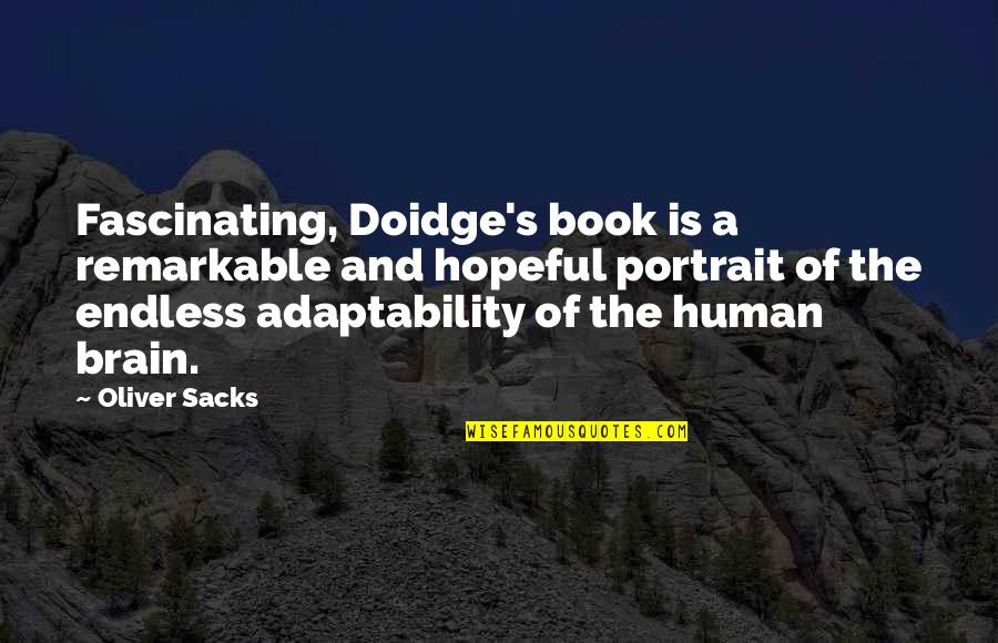 Oliver Sacks Quotes By Oliver Sacks: Fascinating, Doidge's book is a remarkable and hopeful