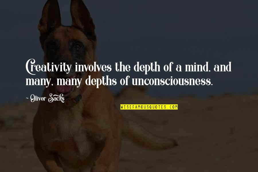 Oliver Sacks Quotes By Oliver Sacks: Creativity involves the depth of a mind, and
