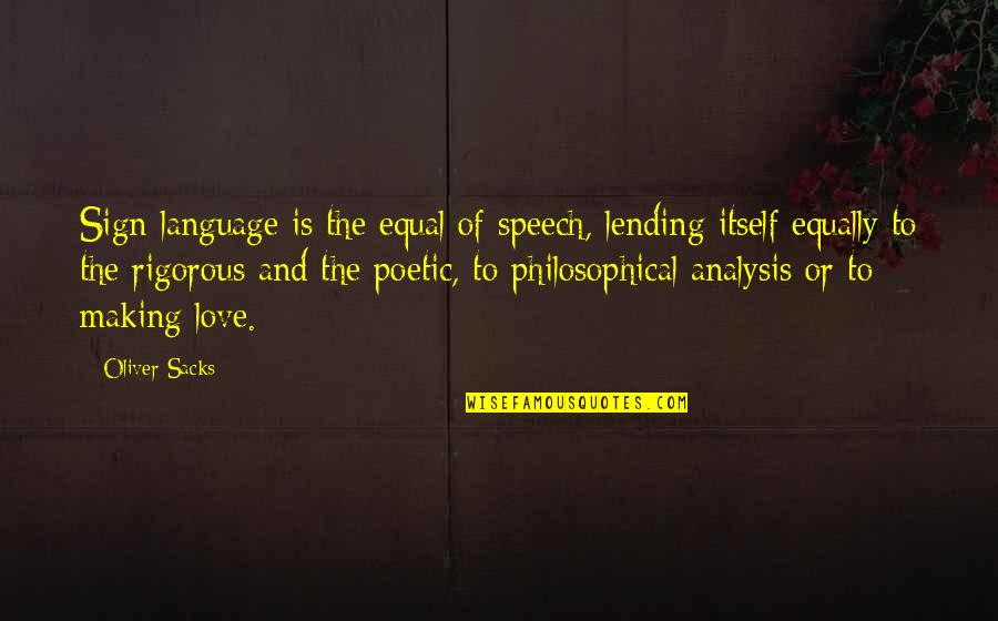 Oliver Sacks Quotes By Oliver Sacks: Sign language is the equal of speech, lending