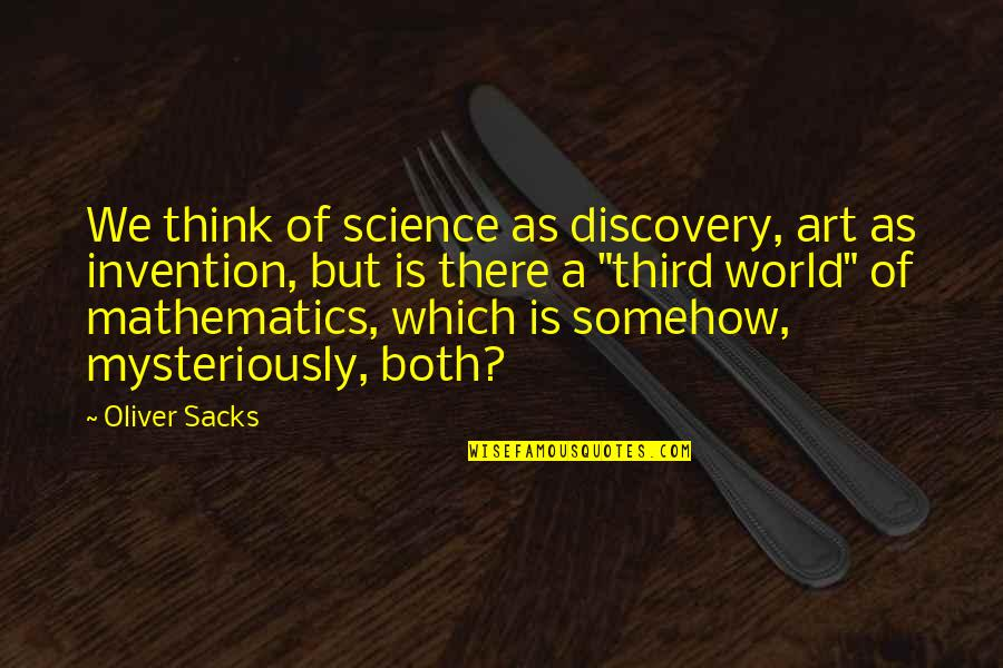 Oliver Sacks Quotes By Oliver Sacks: We think of science as discovery, art as