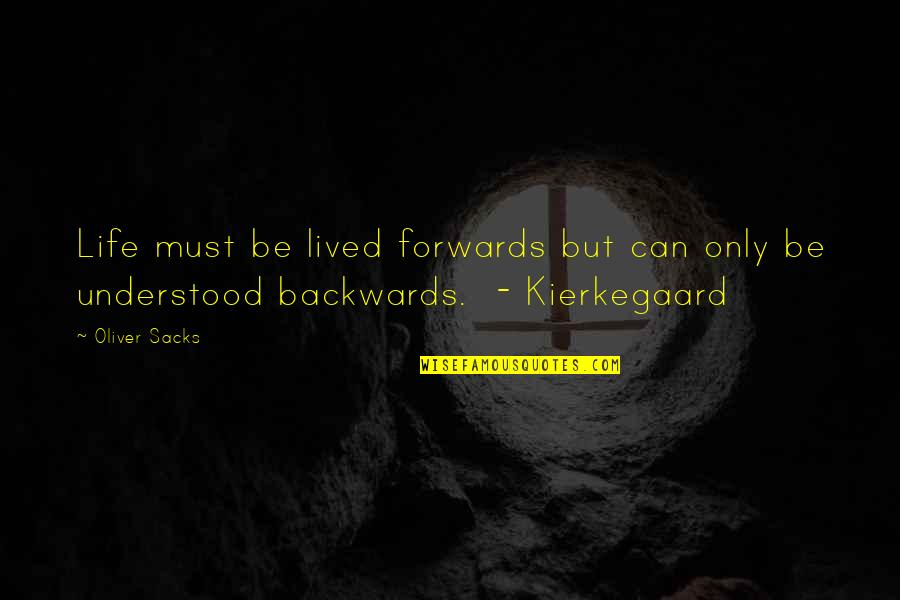 Oliver Sacks Quotes By Oliver Sacks: Life must be lived forwards but can only