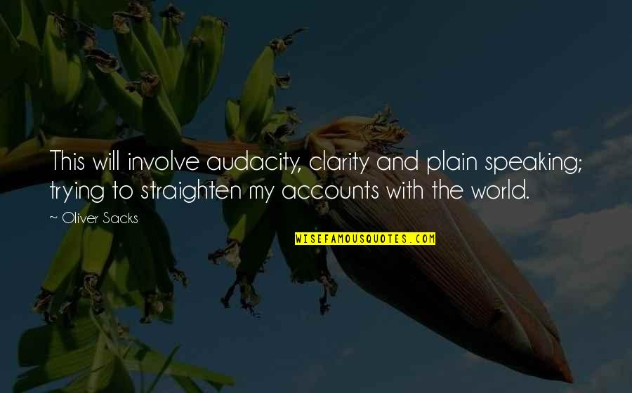 Oliver Sacks Quotes By Oliver Sacks: This will involve audacity, clarity and plain speaking;