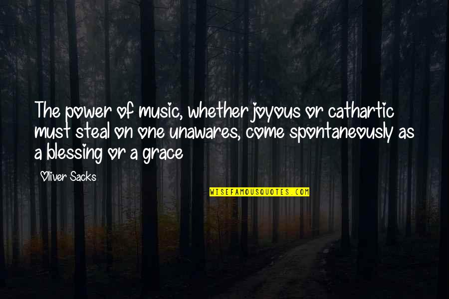 Oliver Sacks Quotes By Oliver Sacks: The power of music, whether joyous or cathartic