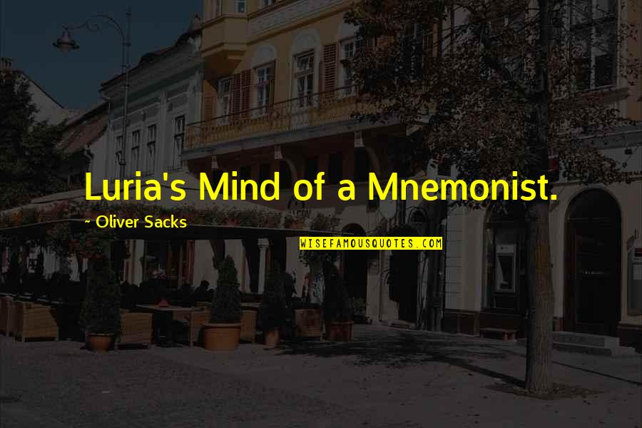 Oliver Sacks Quotes By Oliver Sacks: Luria's Mind of a Mnemonist.