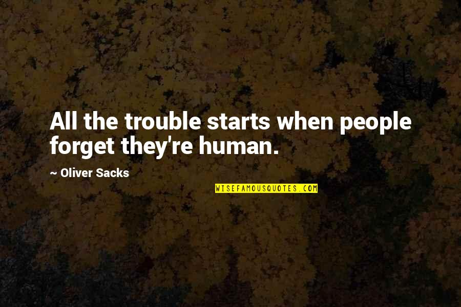 Oliver Sacks Quotes By Oliver Sacks: All the trouble starts when people forget they're