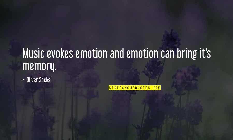 Oliver Sacks Quotes By Oliver Sacks: Music evokes emotion and emotion can bring it's