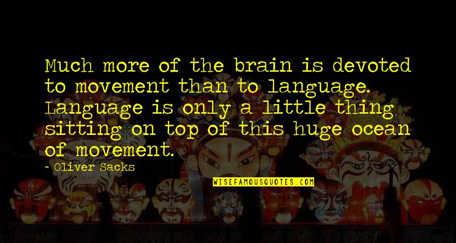Oliver Sacks Quotes By Oliver Sacks: Much more of the brain is devoted to