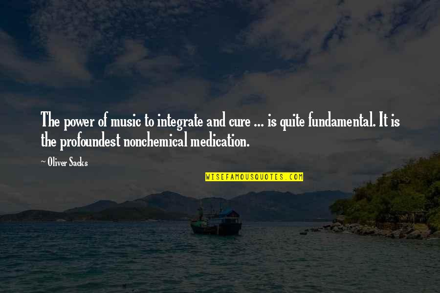 Oliver Sacks Quotes By Oliver Sacks: The power of music to integrate and cure