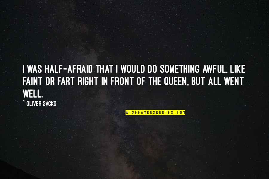 Oliver Sacks Quotes By Oliver Sacks: I was half-afraid that I would do something