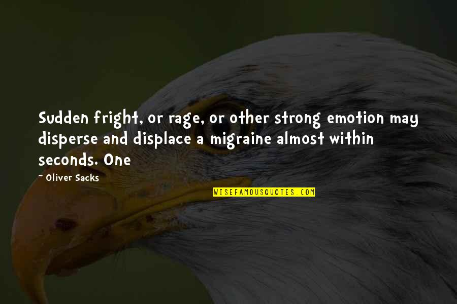 Oliver Sacks Quotes By Oliver Sacks: Sudden fright, or rage, or other strong emotion
