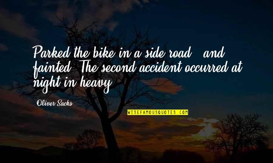 Oliver Sacks Quotes By Oliver Sacks: Parked the bike in a side road -
