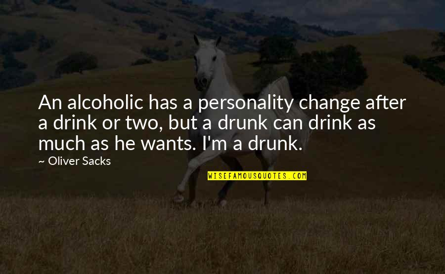 Oliver Sacks Quotes By Oliver Sacks: An alcoholic has a personality change after a