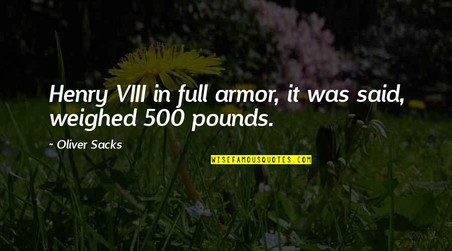 Oliver Sacks Quotes By Oliver Sacks: Henry VIII in full armor, it was said,