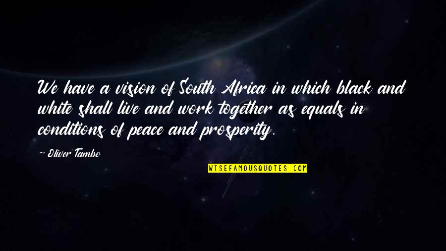 Oliver Tambo Quotes By Oliver Tambo: We have a vision of South Africa in