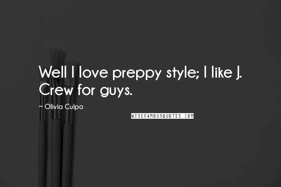 Olivia Culpo quotes: Well I love preppy style; I like J. Crew for guys.