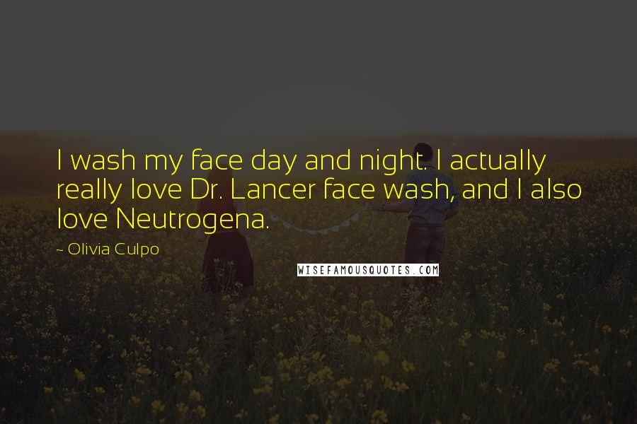 Olivia Culpo quotes: I wash my face day and night. I actually really love Dr. Lancer face wash, and I also love Neutrogena.