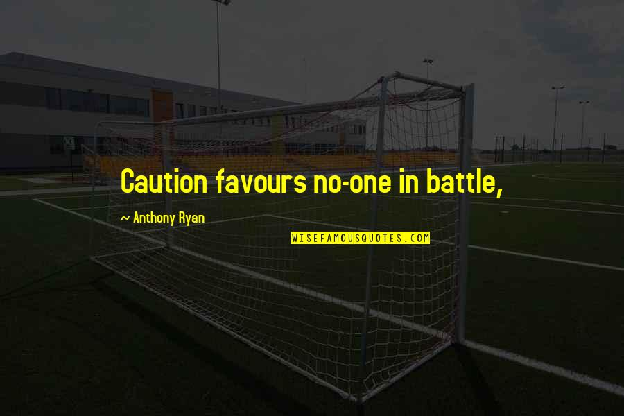 Olivia Loves Cesario Quotes By Anthony Ryan: Caution favours no-one in battle,