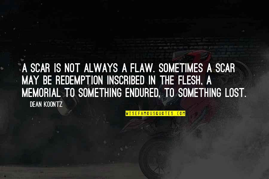 Olivia Loves Cesario Quotes By Dean Koontz: A scar is not always a flaw. Sometimes