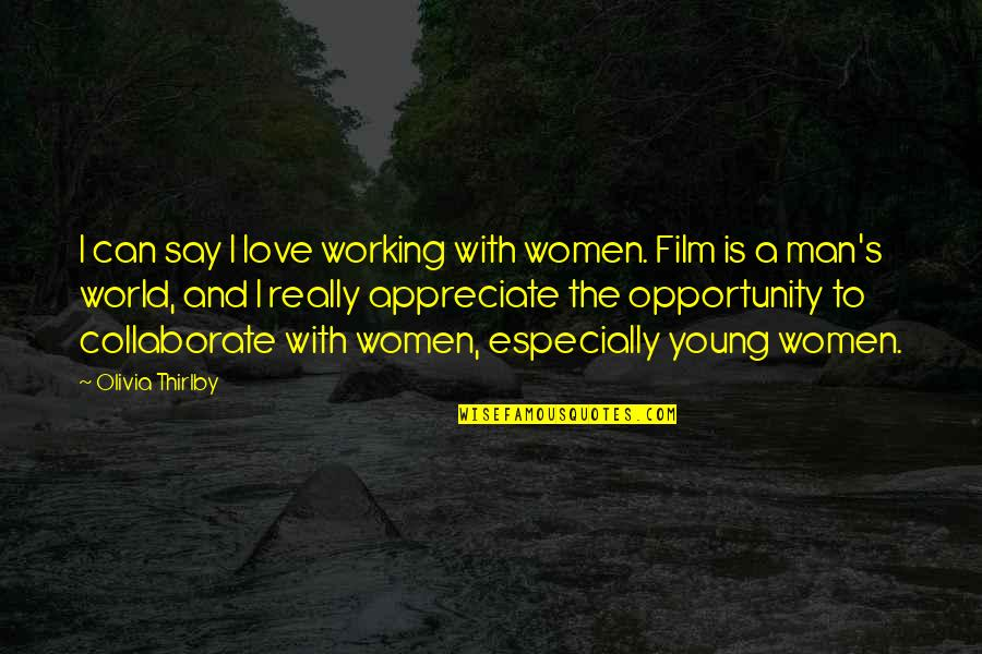 Olivia Thirlby Quotes By Olivia Thirlby: I can say I love working with women.