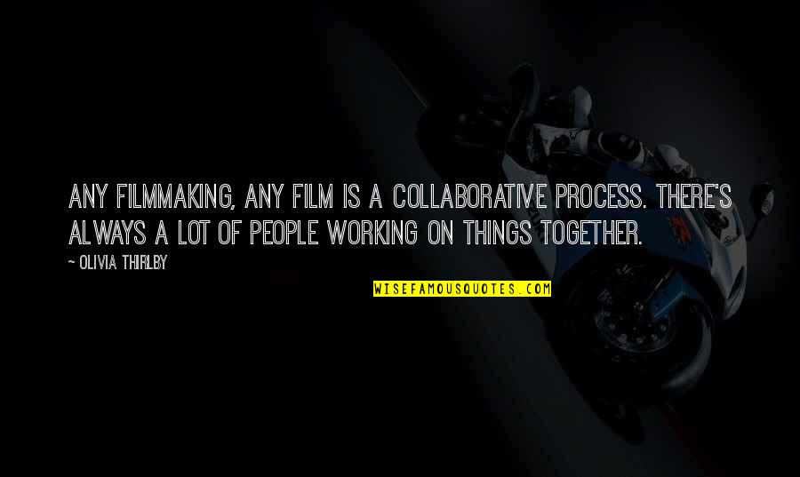 Olivia Thirlby Quotes By Olivia Thirlby: Any filmmaking, any film is a collaborative process.