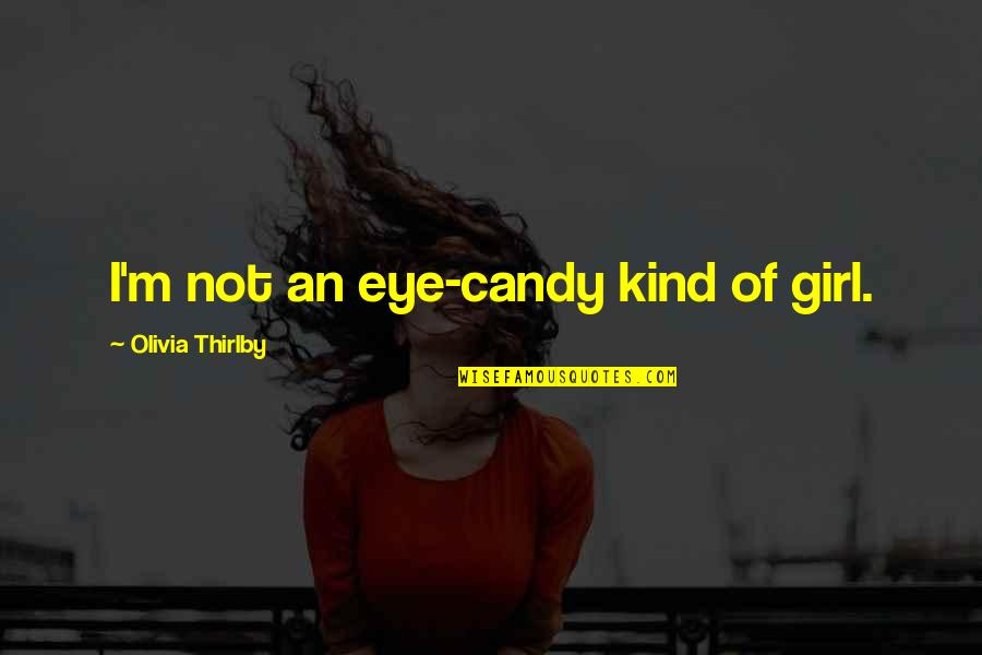 Olivia Thirlby Quotes By Olivia Thirlby: I'm not an eye-candy kind of girl.