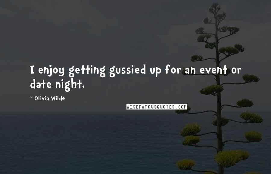 Olivia Wilde quotes: I enjoy getting gussied up for an event or date night.