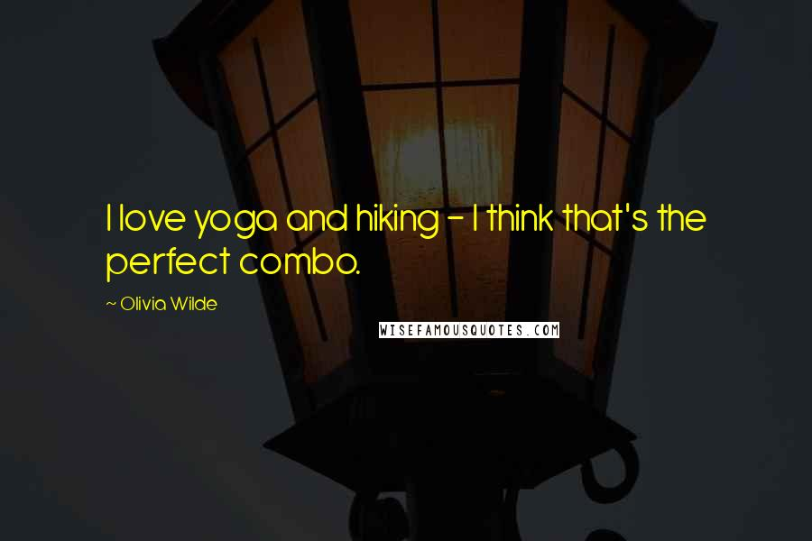 Olivia Wilde quotes: I love yoga and hiking - I think that's the perfect combo.
