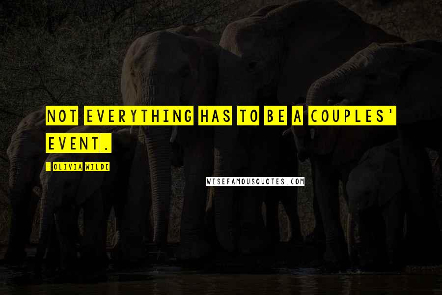 Olivia Wilde quotes: Not everything has to be a couples' event.