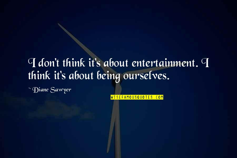 Olivier Blanchard Quotes By Diane Sawyer: I don't think it's about entertainment. I think