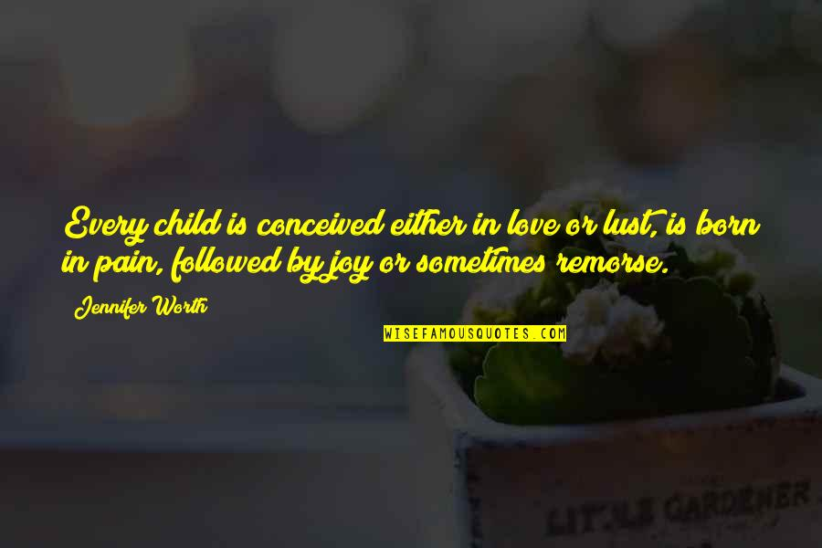 Olivier Blanchard Quotes By Jennifer Worth: Every child is conceived either in love or
