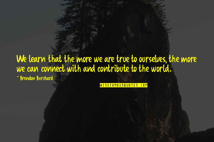 Olvidarte Quotes By Brendon Burchard: We learn that the more we are true