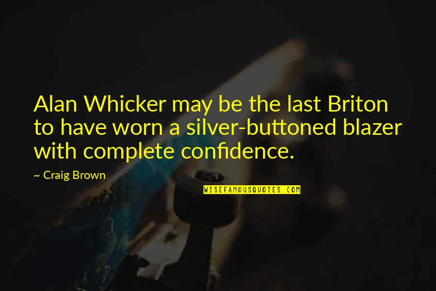 Olvidarte Quotes By Craig Brown: Alan Whicker may be the last Briton to