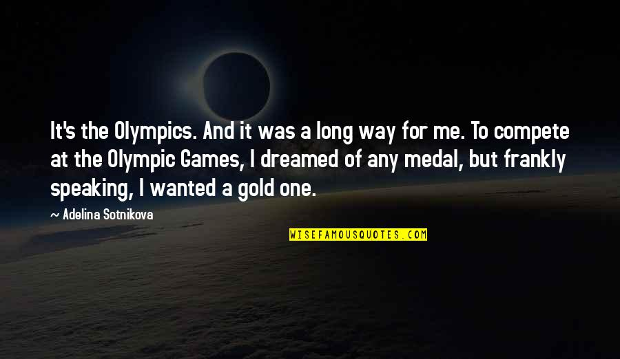 Olympic Gold Medal Quotes By Adelina Sotnikova: It's the Olympics. And it was a long