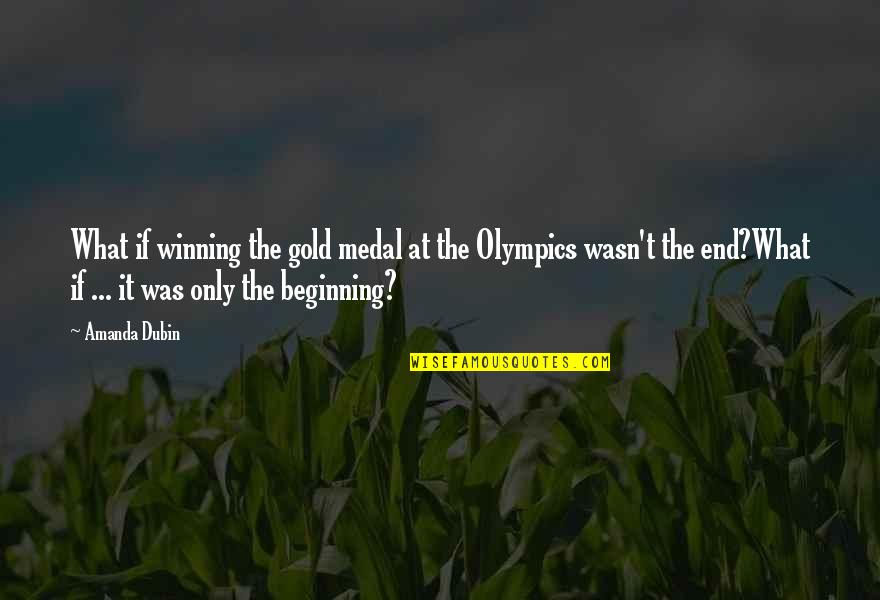 Olympic Gold Medal Quotes By Amanda Dubin: What if winning the gold medal at the