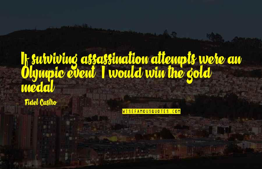 Olympic Gold Medal Quotes By Fidel Castro: If surviving assassination attempts were an Olympic event,