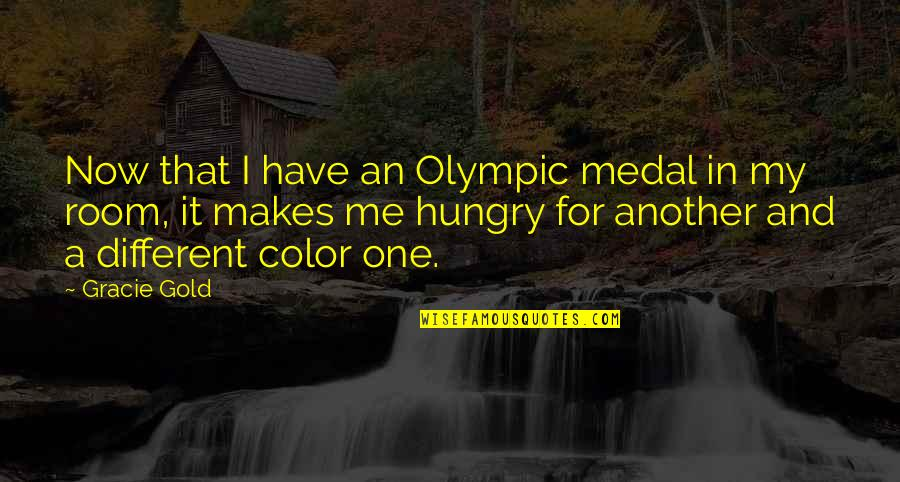 Olympic Gold Medal Quotes By Gracie Gold: Now that I have an Olympic medal in