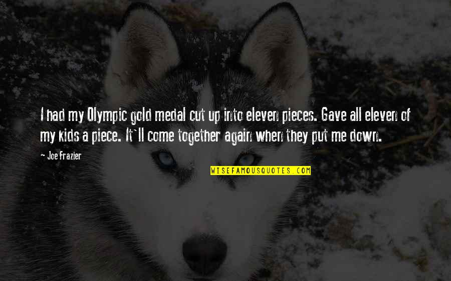 Olympic Gold Medal Quotes By Joe Frazier: I had my Olympic gold medal cut up
