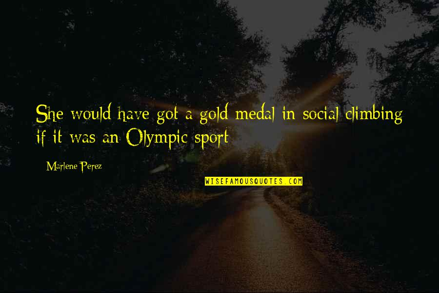 Olympic Gold Medal Quotes By Marlene Perez: She would have got a gold medal in