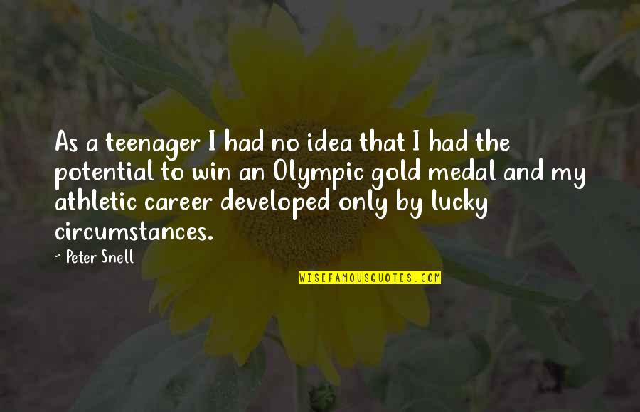 Olympic Gold Medal Quotes By Peter Snell: As a teenager I had no idea that
