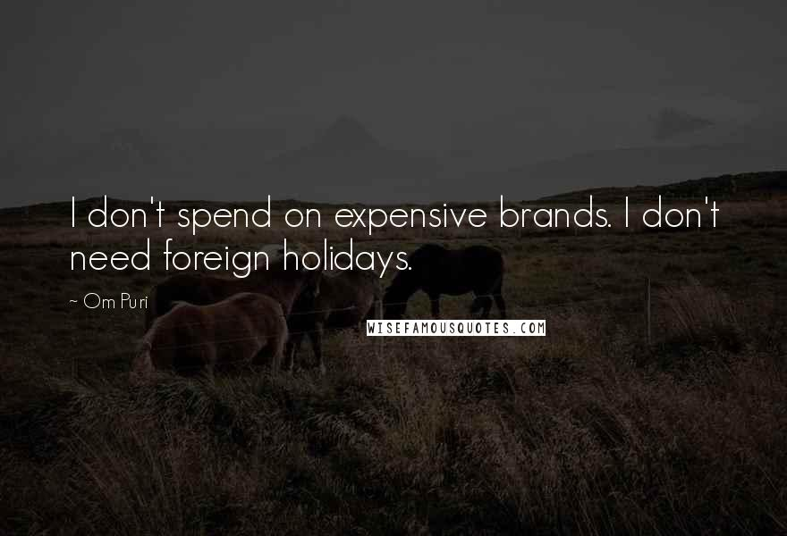 Om Puri quotes: I don't spend on expensive brands. I don't need foreign holidays.