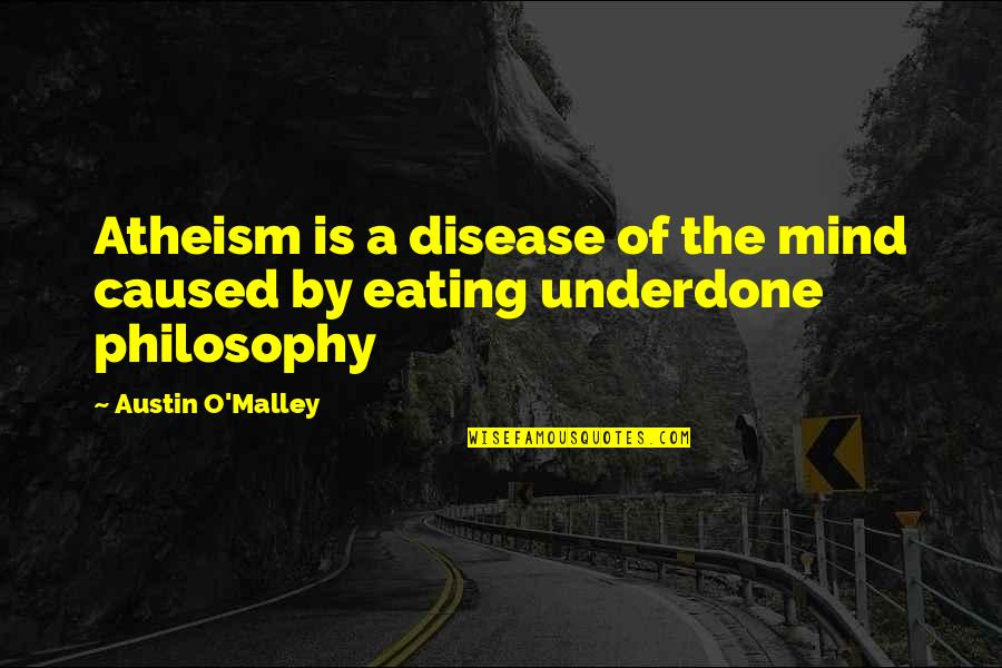 O'malley Quotes By Austin O'Malley: Atheism is a disease of the mind caused