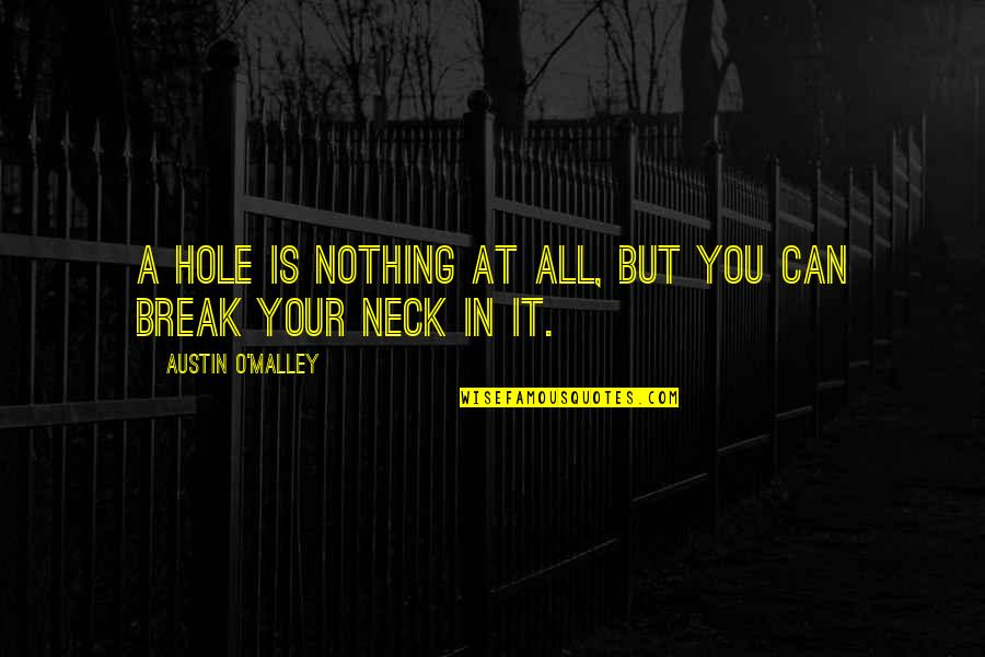 O'malley Quotes By Austin O'Malley: A hole is nothing at all, but you