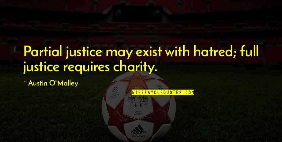 O'malley Quotes By Austin O'Malley: Partial justice may exist with hatred; full justice