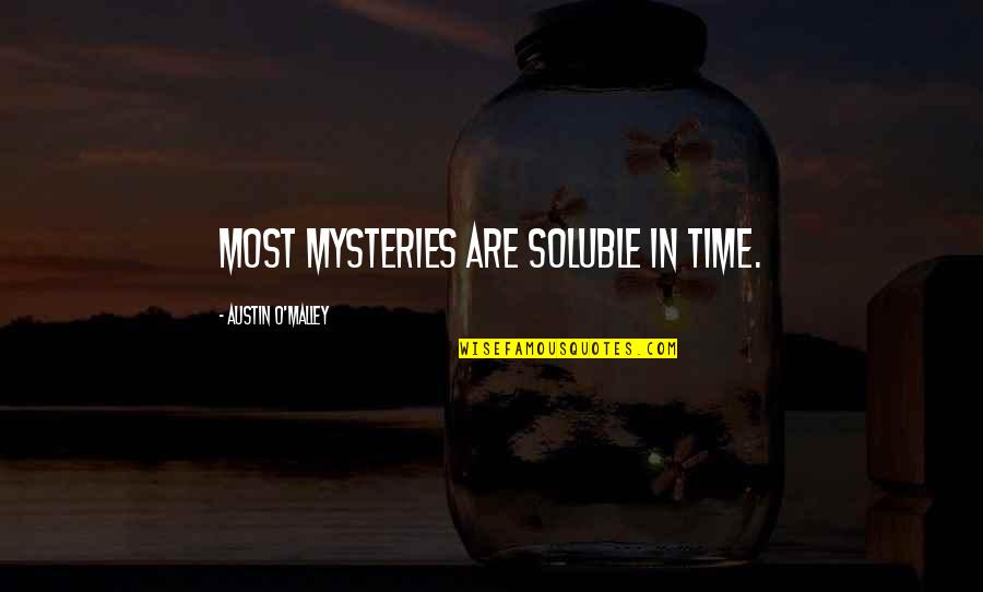 O'malley Quotes By Austin O'Malley: Most mysteries are soluble in time.