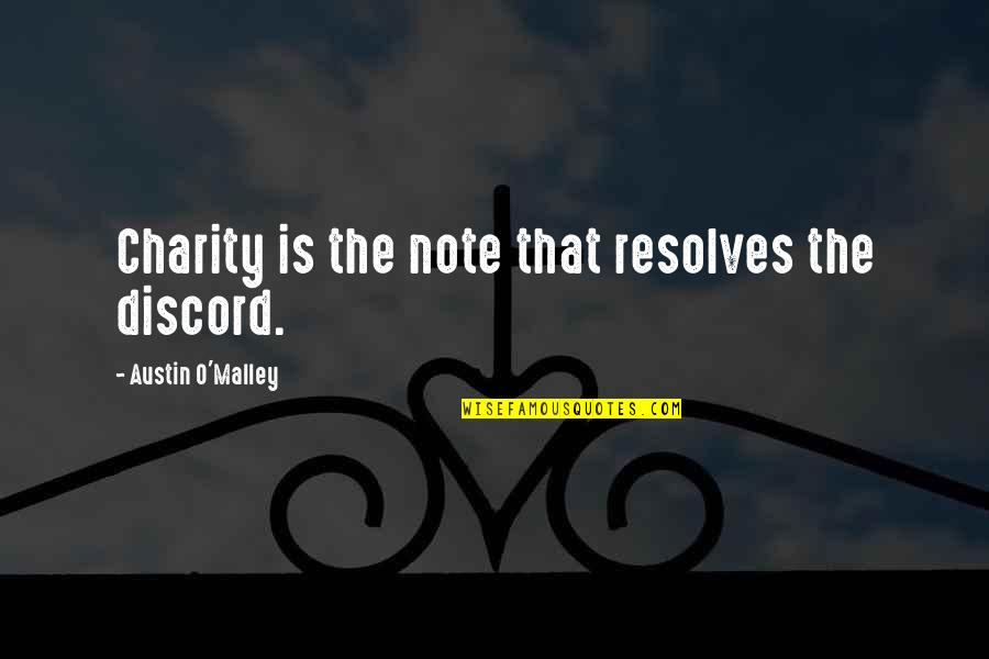 O'malley Quotes By Austin O'Malley: Charity is the note that resolves the discord.