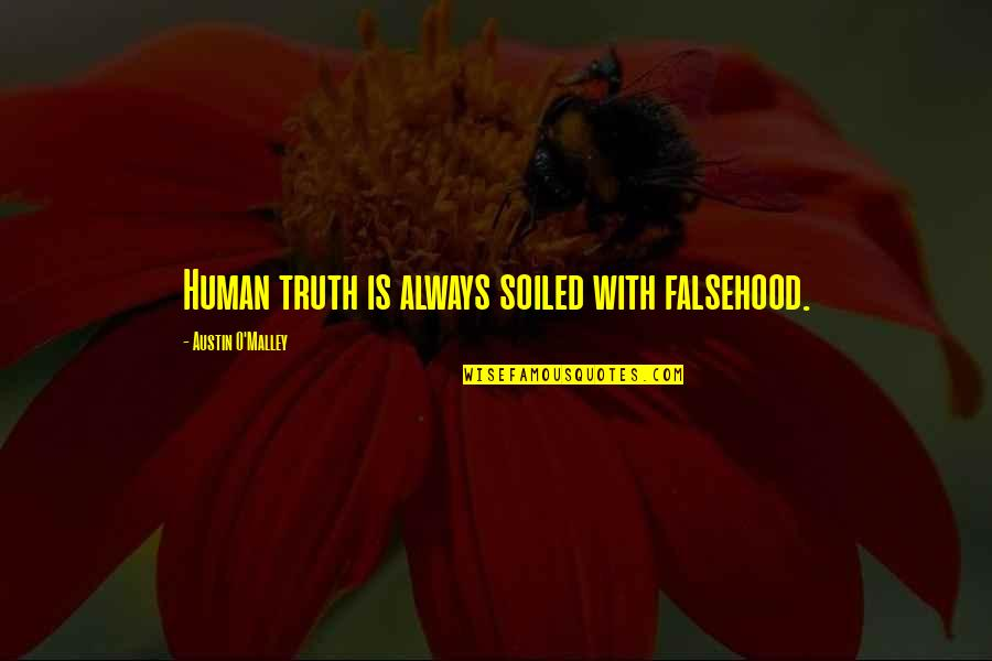 O'malley Quotes By Austin O'Malley: Human truth is always soiled with falsehood.