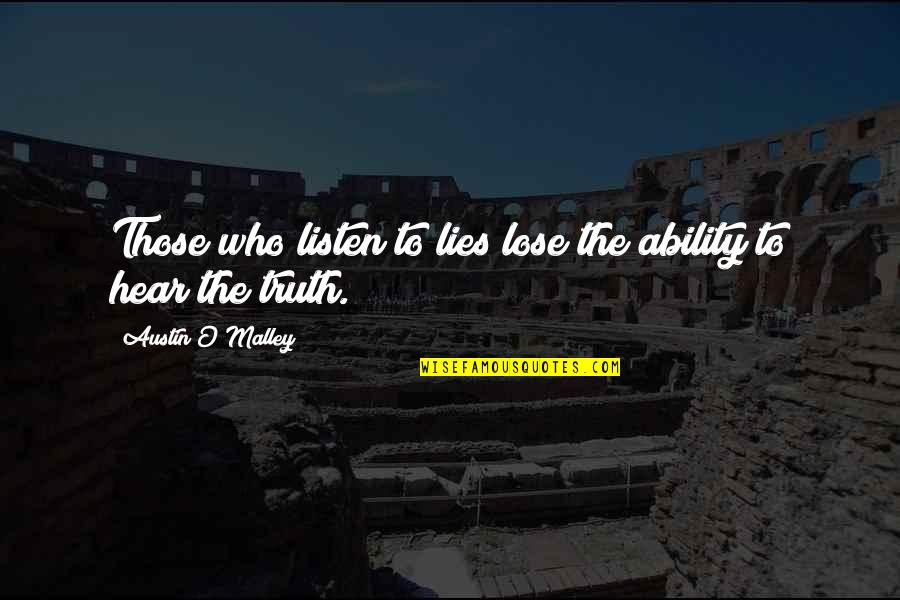 O'malley Quotes By Austin O'Malley: Those who listen to lies lose the ability