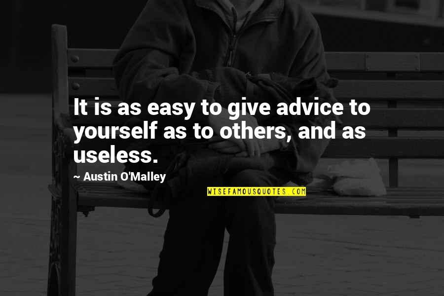 O'malley Quotes By Austin O'Malley: It is as easy to give advice to