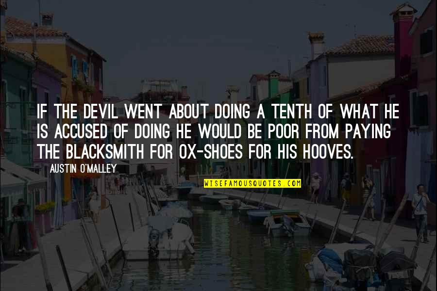 O'malley Quotes By Austin O'Malley: If the devil went about doing a tenth